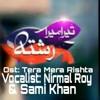 Tera Mera Rishta-Nirmal Roy & Sami Khan