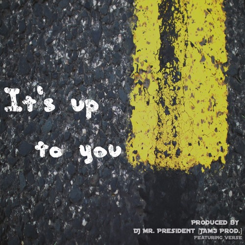 """It's Up to You"" ft. Verse - Produced by DJ Mr. President"