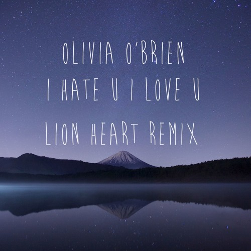 Olivia O'brien hate u love u (Lion Heart Remix)Part 1