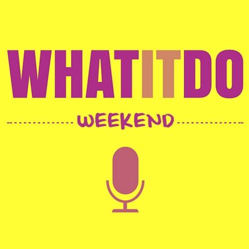 WhatItDo Weekend 003