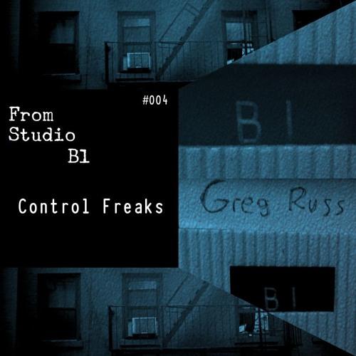 From Studio B1 #004 - Control Freaks