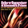 Syke 'N' Sugarstarr feat. Alexandra Prince - Are You (Watching Me Watching You) (MiRo Remix 2k16)