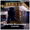Episode #6 - Captain Necessary (comedy)