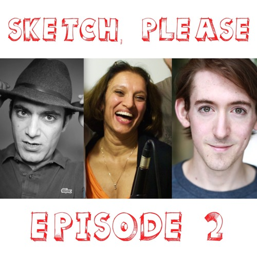 Episode 02: Theatre, Radio And Other Drama – SKETCH, PLEASE!