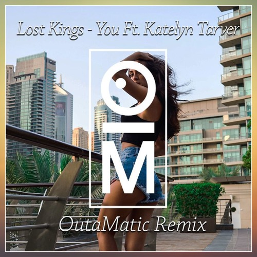 Lost Kings feat. Katelyn Tarver - You (OutaMatic Remix)