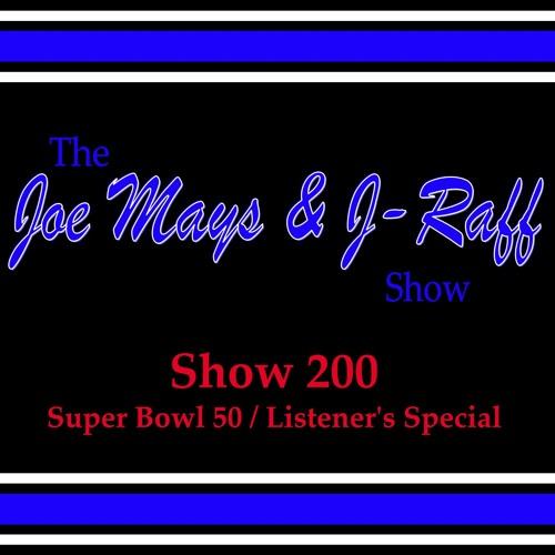 The Joe Mays & J-Raff Show: Episode 200 - Super Bowl 50 / Listener's Special
