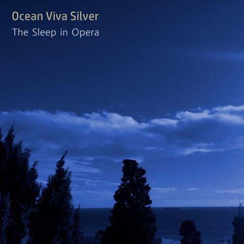Ocean Viva Silver: The Sleep in Opera