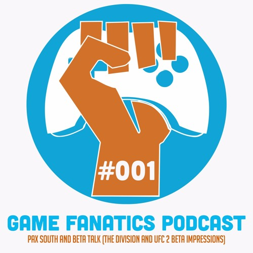 PAX South And Beta Talk (The Division And UFC 2 Beta Impressions) - TGF Podcast Ep 001