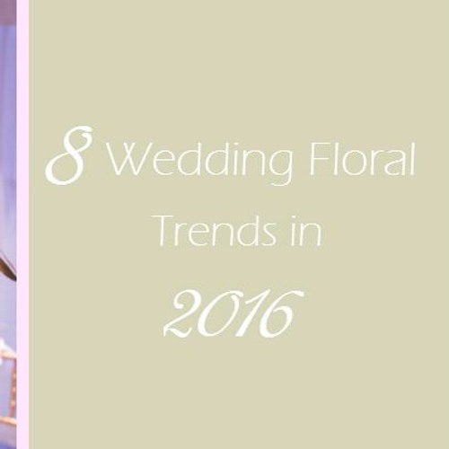 Episode #12 – 8 Wedding Floral Trends in 2016