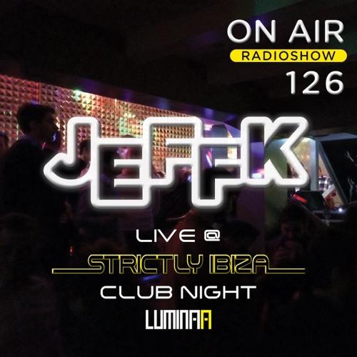 JEFFK - On Air Episode 126 (Live @ Strictly Ibiza Club Night)