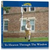 To Heaven Through the Window