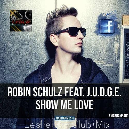 Robin schulz show me love (leslie jr. Club mix)ft. J. U. D. G. E.