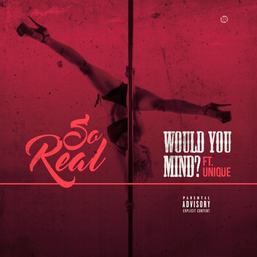 Would You Mind ft. Unique (Prod. So-Real)