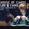 HOUSE OF CARDS\ANXIETY //lyrics by CAMO {BTS - HOUSE OF CARDS}