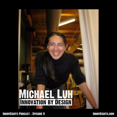 InnovEights - episode 9 - Michael Luh - Innovation By Design
