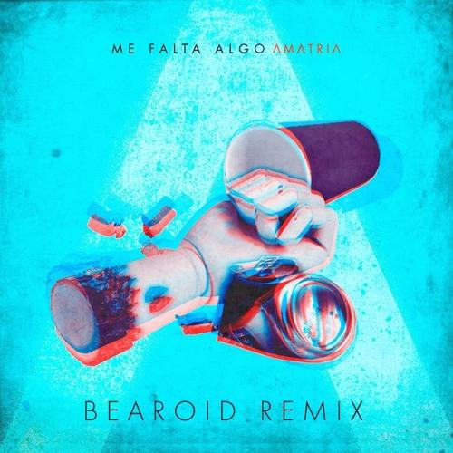 Amatria - Me Falta Algo (Bearoid Remix)