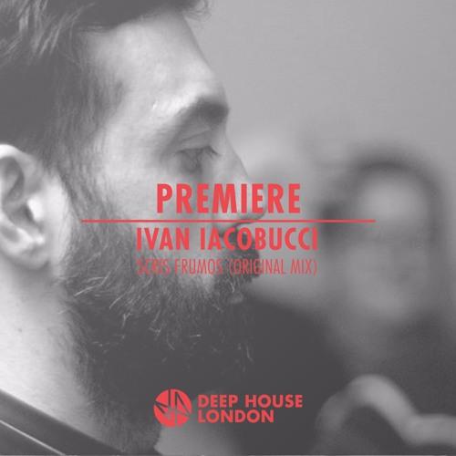 Premiere ivan iacobucci scris frumos original mix by for Deep house london