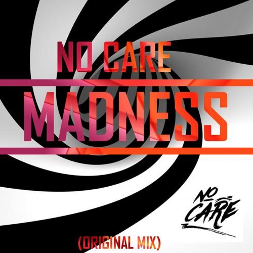 No Care - Madness (Original Mix)