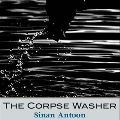 The Corpse Washer by Sinan Antoon, Narrated  by Fajer Al-Kaisi