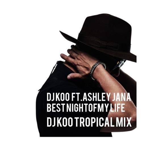 BEST NIGHT OF MY LIFE (DJ KOO TROPICAL REMIX)