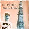 Tu Hai Meri - Rahul Mittal | Original Song ♡