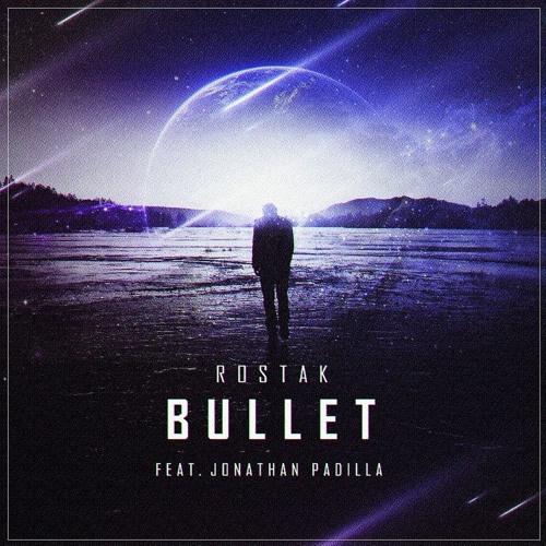 Rostak feat. Jonathan Padilla - Bullet (Original Mix)