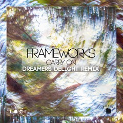 Frameworks - Carry On (Dreamers Delight Remix)