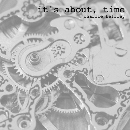 Charlie Heffley - it's about, time
