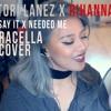 Rihanna x Tori Lanez - Say it x Needed me (Racella Cover)