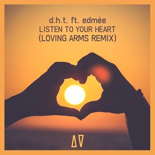 D.H.T. Feat. Edmée - Listen To Your Heart (Loving Arms Remix)