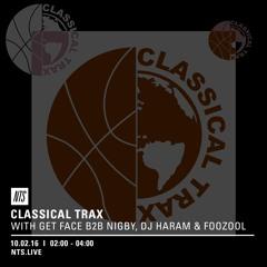 Classical Trax On NTS #002 w/Nigby B2B Get Face, Foozool, DJ Haram