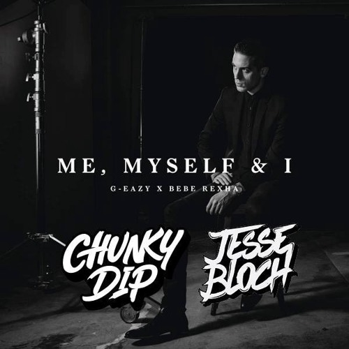 G-Easy feat. Bebe Rexha - Me, Myself & I (Chunky Dip & Jesse Bloch Bootleg)