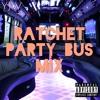 Ratchet Party Bus Mix