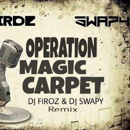 Operation Magic Carpet (Dj Firoz & Dj Swapy Bootleg) by Dj