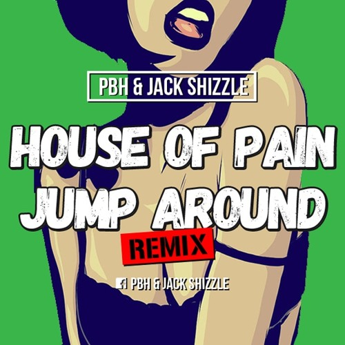 House of Pain - Jump Around PBH & Jack Shizzle Re **FREE DL**