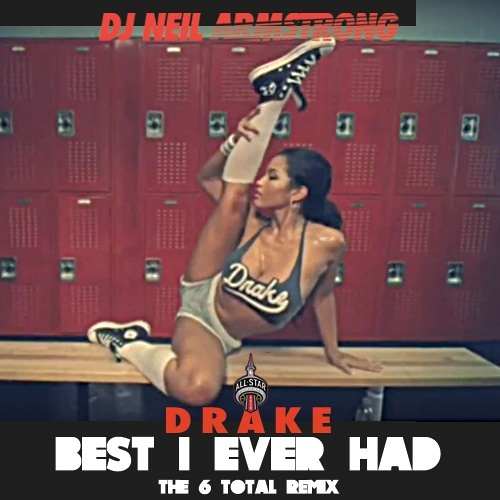 Drake Best I Ever Had  -the 6 Total Remix