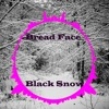 Bread Face - Black Snow (Free Download)