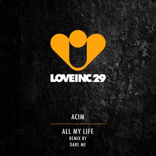 Acim - All My Life (Dare Me Remix Web Edit) [Love Inc]