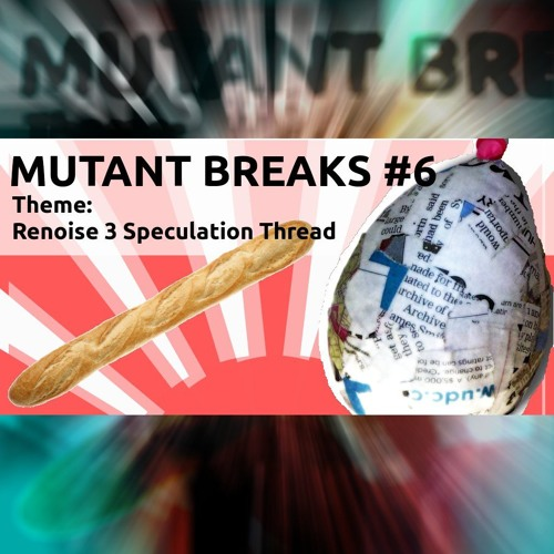 Mutant Breaks #6 - Renoise 3 Speculation