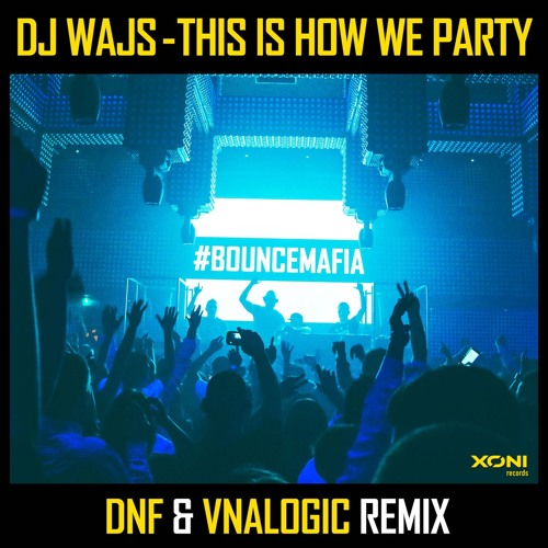 DJ WAJS - This Is How We Party (DNF & Vnalogic Remix)