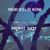 Phoenix Keyz x The Weeknd - Might Not (RmX)
