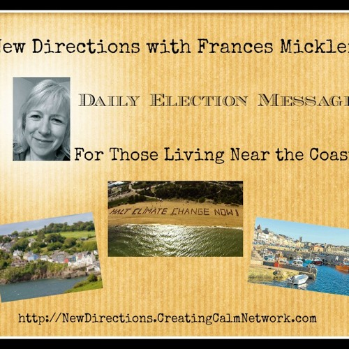 New Directions with Frances Micklem - Daily Election Messages for those living on the coast