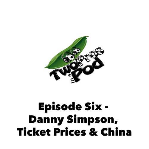 Episode 6 - Danny Simpson, Ticket Prices & China