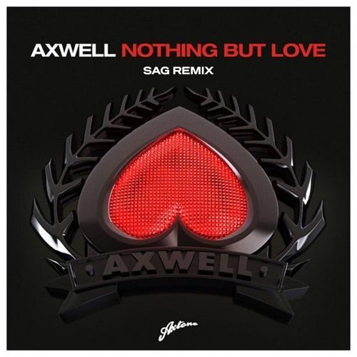 Axwell - Nothing But Love (SAG Remix)(Played by Blasterjaxx)