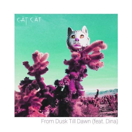 CätCät - From Dusk Till Dawn (feat. Dina)