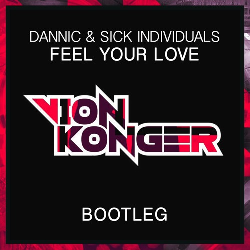 Dannic & Sick Individuals - Feel Your Love (Vion Konger Bootleg)