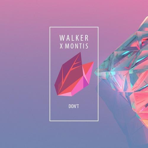 Walker feat. Montis - Don't (Original Mix)