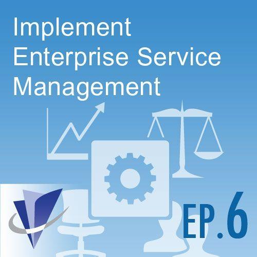 Episode 6: Implement Enterprise Service Management (ESM)