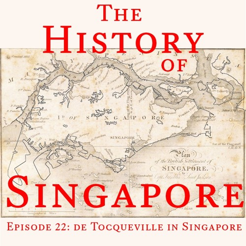 Episode 22: de Tocqueville in Singapore