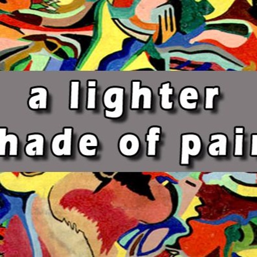 A LIGHTER SHADE OF PAIN- bits